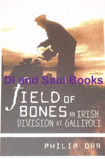 Field of Bones - An Irish Division at Gallipoli, by Philip Orr